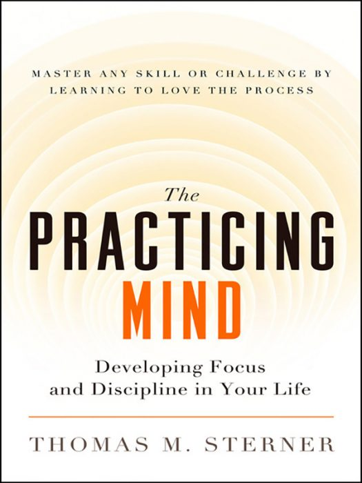 The Practicing Mind_ Developing Focus and Discipline in Your Life book cover
